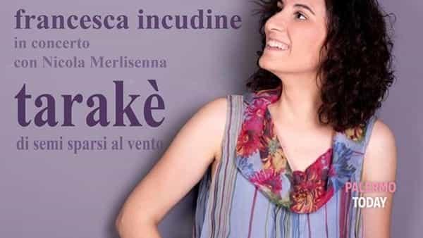 """""""Tarakè, di semi sparsi al vento"""", Francesca Incudine in concerto al Teatro Cantunera"""