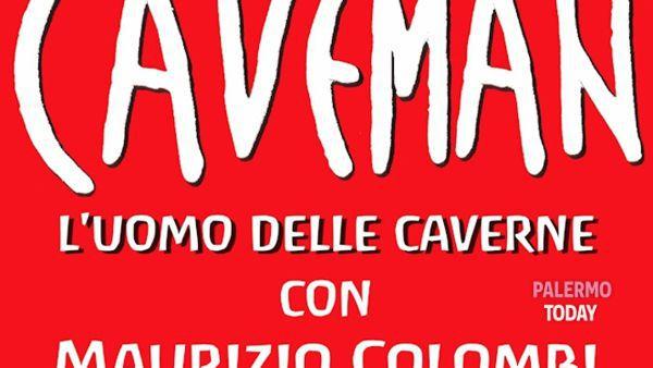 """""""Caveman"""": lo spettacolo con la regia di Teo Teocoli al Teatro savio"""