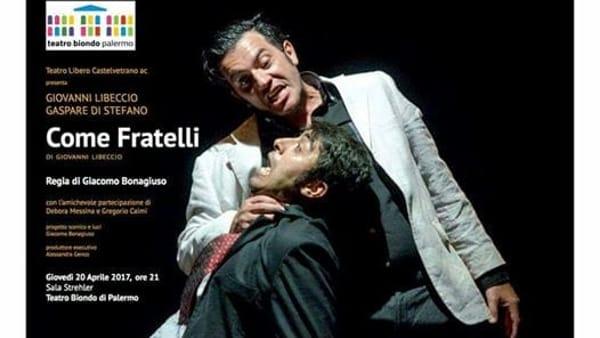 """""""Come fratelli"""" al teatro Biondo, la piéce di Giovanni Libeccio"""