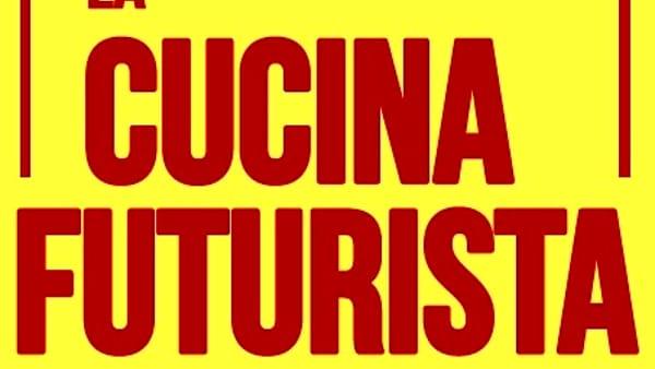 """""""La cucina futurista"""", a Palermo la presentazione del volume di Marinetti e Fillia"""